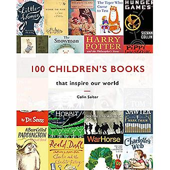 100 Children's Books - that inspire our world by Colin Salter - 978191
