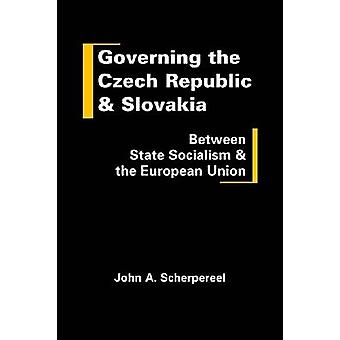 Governing the Czech Republic and Slovakia - Between State Socialism an