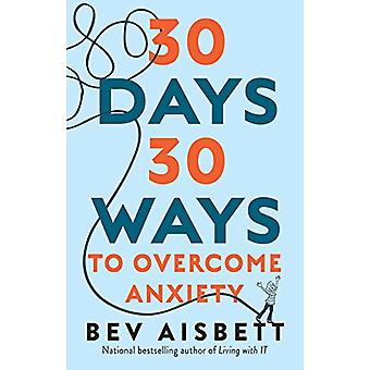 30 Days 30 Ways to Overcome Anxiety - from the bestselling anxiety exp
