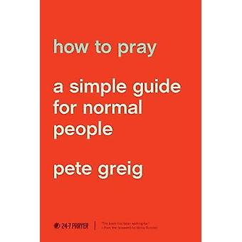 How to Pray by Pete Greig - 9781641581882 Book