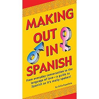 Making Out In Spanish by Celia Espelleta - 9780804851770 Book