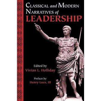Classical and Modern Narratives of Leadership by Vivian L. Holliday -