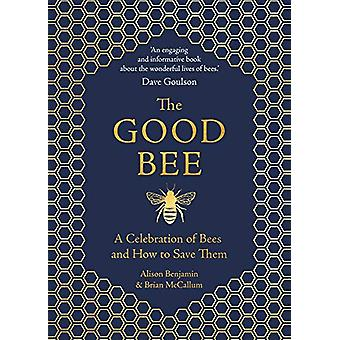 The Good Bee - A Celebration of Bees - And How to Save Them by Alison