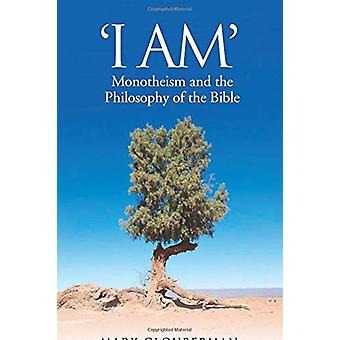 """I AM"" - Monotheism and the Philosophy of the Bible by Mark"