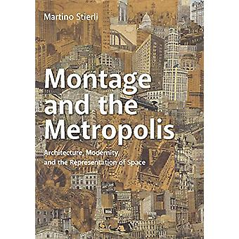 Montage and the Metropolis - Architecture - Modernity - and the Repres