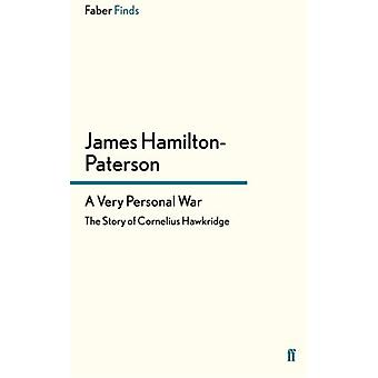 A Very Personal War - The Story of Cornelius Hawkridge by James Hamilt