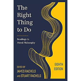 The Right Thing to Do - Readings in Moral Philosophy by James Rachels