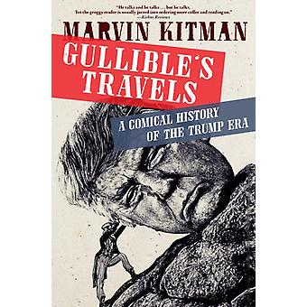Gullibles Travels  A Comical History of the Trump Era by Marvin Kitman