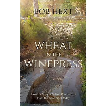 Wheat in the Winepress by Hext & Bob