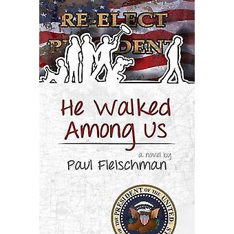 He Walked Among Us by Paul Fleischman - 9780786753901 Book
