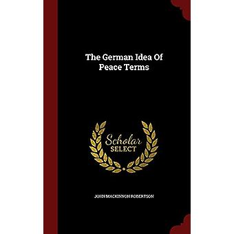 The German Idea of Peace Terms by John MacKinnon Robertson - 97812988