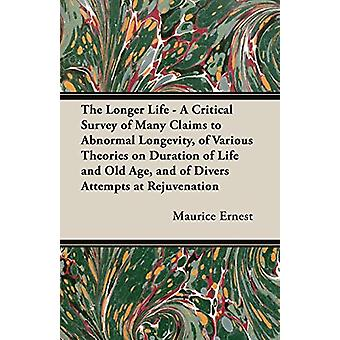 The Longer Life - A Critical Survey of Many Claims to Abnormal Longev