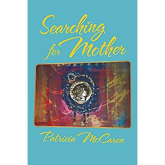 Searching for Mother by Patricia McCaron - 9781458217721 Book