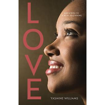Love - Answers to a New Beginning by Yasmine Williams - 9781625096319