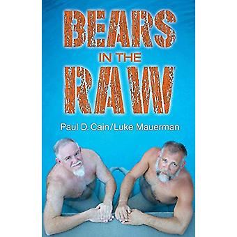 Bears in the Raw by Paul D Cain - 9781732456723 Book