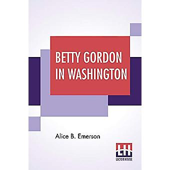 Betty Gordon In Washington - Or Strange Adventures In A Great City by