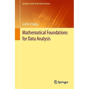 Mathematical Foundations for Data Analysis by Jeff M. Phillips
