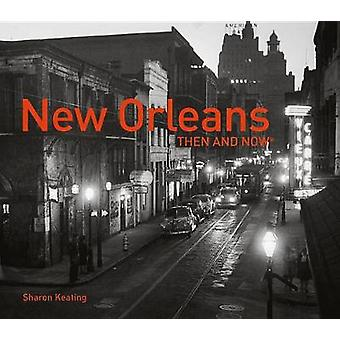 New Orleans Then and Now R by Sharon Keating