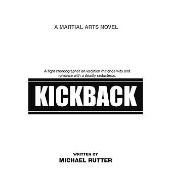 Kickback: A Fight Choreographer on Vacation Matches Wits and Romance with a Deadly Seductress.
