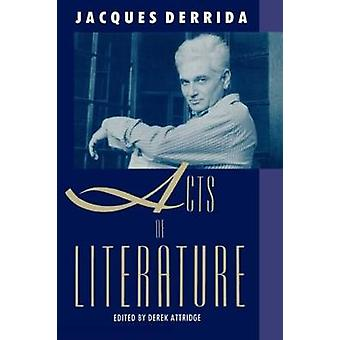 Acts of Literature by Jacques Derrida & Volume editor Derek Attridge