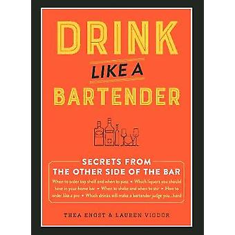 Drink Like a Bartender by Thea Engst - 9781507204115 Book