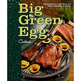Big Green Egg Cookbook - Celebrating the Ultimate Cooking Experience b