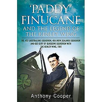Paddy Finucane and the Legend of the Kenley Wing: No.452 (Australian), 485 (New Zealand) and 602 (City of Glasgow...