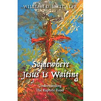 Somewhere Jesus Is Waiting:� Understanding the Rapture Road