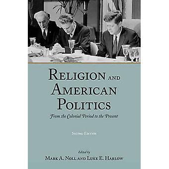 Religion and American Politics From the Colonial Period to the Present by Noll & Mark A.