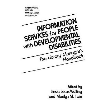 Information Services for People with Developmental Disabilities The Library Managers Handbook by Irwin & Marilyn