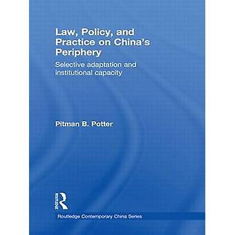 Law Policy and Practice on Chinas Periphery Selective Adaptation and Institutional Capacity by Potter & Pitman B.