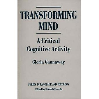 Transforming Mind A Critical Cognitive Activity by Gannaway & Gloria