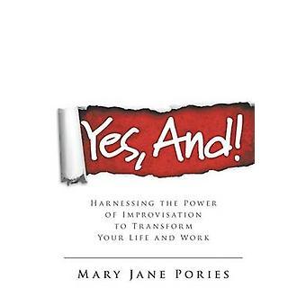 Kyllä ja hyödyntämällä improvisaatio valta muuttaa elämän ja työn by Pories & Mary Jane