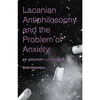 Lacanschen Befehlens und das Problem der Angst eine unheimliche kleines Objekt von & Brian Robertson