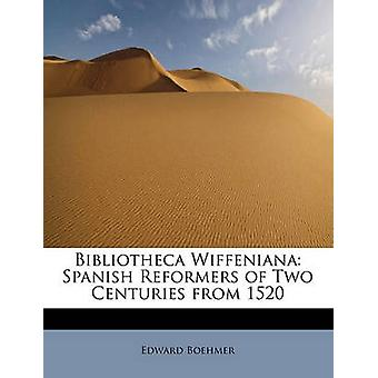 Bibliotheca Wiffeniana Spanish Reformers of Two Centuries from 1520 by Boehmer & Edward