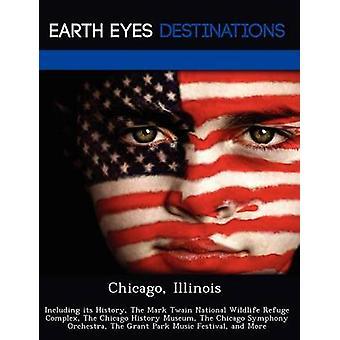 Chicago Illinois inkludert dens historie The merke Twain National Wildlife tilflukt komplekse The Chicago historie Museum The Chicago Symphony Orchestra The Grant Park Music Festival og mer av svart & Johnathan