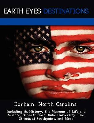 Durham North Carolina Including its History the Museum of Life and Science Bennett Place Duke University The Streets at Southpoint and More by Morena & Sandra