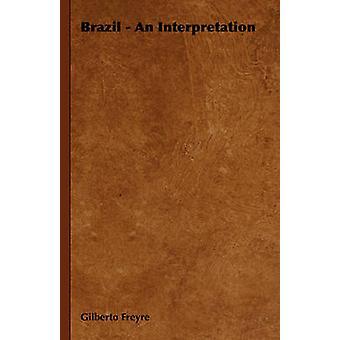 Brasilien eine Interpretation von Freyre & Gilberto