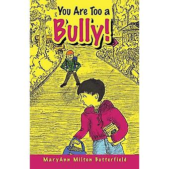 You Are Too a Bully by Butterfield & Maryann Milton