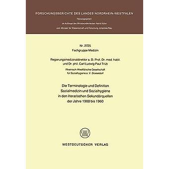 Die Terminologie und Definition Sozialmedizin und Sozialhygiene i den literarischen Sekundrquellen der Jahre 1900 bis 1960 af Trb & Carl L. Paul