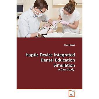 Simulazione di formazione odontoiatrica di dispositivo aptico integrato da Kocak & Umut