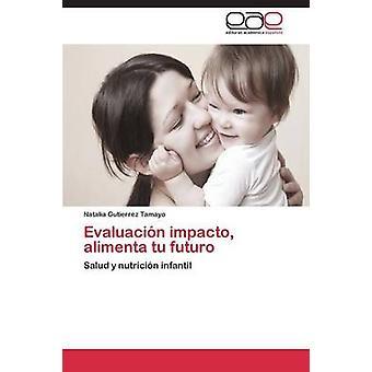 Evaluacin impacto alimenta tu futuro by Gutierrez Tamayo Natalia