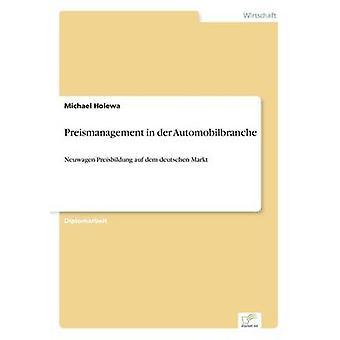 Preismanagement in der AutomobilbrancheNeuwagenPreisbildung auf dem deutschen Markt de Holewa et Michael
