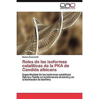 Roles de las isoformas catalticas de la PKA de Candida albicans by Giacometti Romina