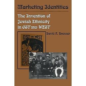 Marketing Identities - The Invention of Jewish Ethnicity in Ost Und We