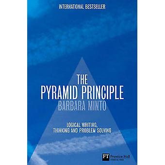 The Pyramid Principle - Logic in Writing and Thinking (3rd Revised edi