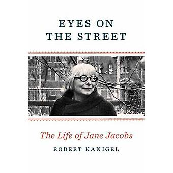 Eyes on the Street - The Life of Jane Jacobs by Robert Kanigel - 97803