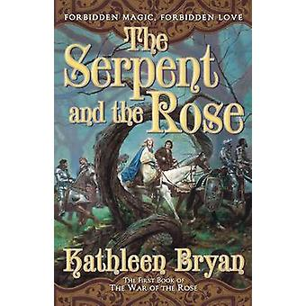 The Serpent and the Rose by Kathleen Bryan - 9780765313287 Book