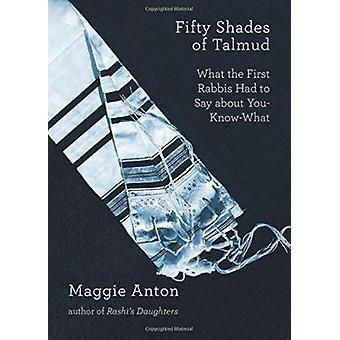 Fifty Shades of Talmud - What the First Rabbis Had to Say about You-Kn