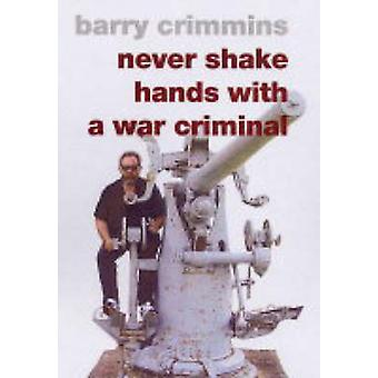 Never Shake Hands with a War Criminal by Barry Crimmins - 97815832266
